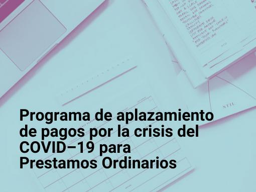 Programa de aplazamiento de pagos por la crisis del COVID–19 para Prestamos Ordinarios