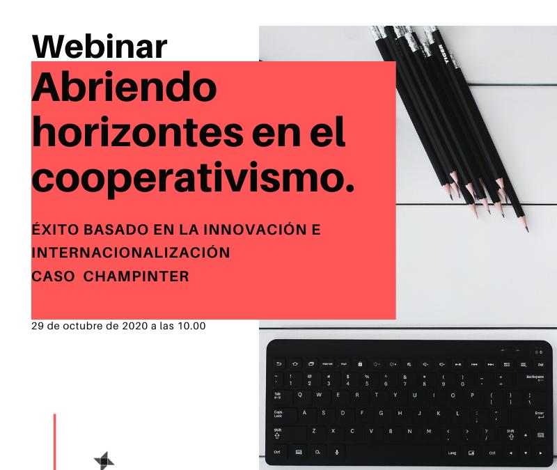 Webinario: Abriendo horizontes en el cooperativismo. Éxito basado en la innovación e internacionalización: Caso Champinter.