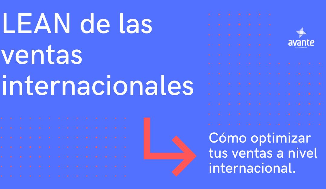 Lean de las ventas internacionales. Cómo optimizar tus ventas a nivel internacional.
